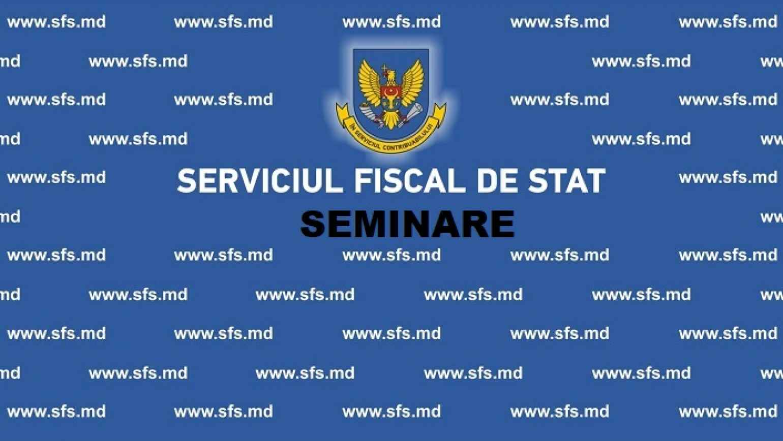 Seminare pentru agenții economici organizate de Serviciul Fiscal de Stat